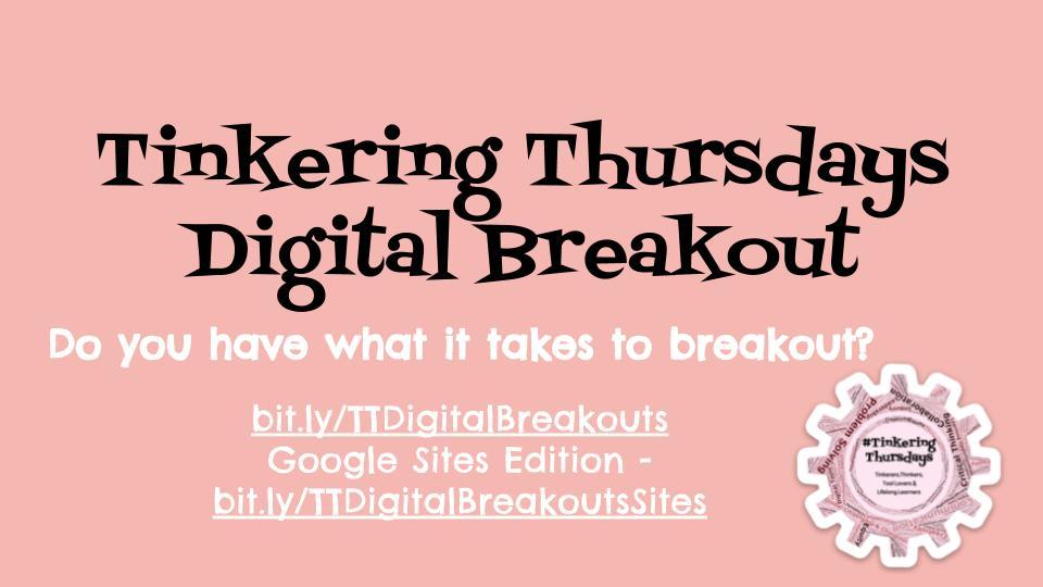Tinkering Thursdays - Digital Breakout - Slides